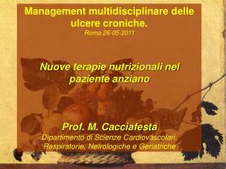 Management multidisciplinare delle ulcere croniche. Roma 26-05-2011   Nuove terapie nutrizionali nel paziente anziano