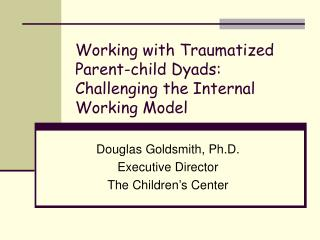Working with Traumatized  Parent-child Dyads: Challenging the Internal Working Model