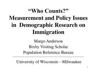 Who Counts    Measurement and Policy Issues in  Demographic Research on Immigration