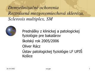 Demyelinizacn  ochorenia Roztr sen  mozgovomiechov  skler za, Sclerosis multiplex, SM