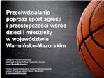 Przeciwdzialanie poprzez sport agresji i przestepczosci wsr d dzieci i mlodziezy w wojew dztwie Warminsko-Mazurskim