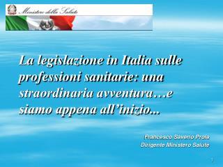 La legislazione in Italia sulle professioni sanitarie: una straordinaria avventura e siamo appena all inizio...