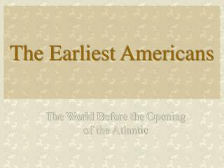 The Earliest Americans