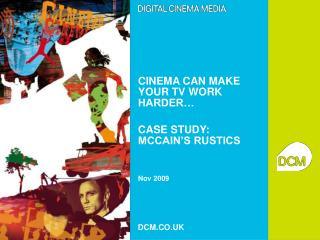 CINEMA CAN MAKE YOUR TV WORK HARDER   CASE STUDY: MCCAIN S RUSTICS   Nov 2009