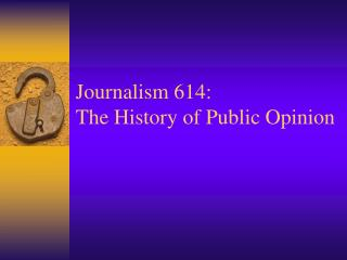 Journalism 614: The History of Public Opinion