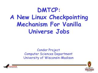 DMTCP:  A New Linux Checkpointing Mechanism For Vanilla Universe Jobs