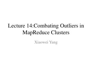 Lecture 14:Combating Outliers in MapReduce Clusters