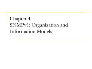 Chapter 4 SNMPv1: Organization and Information Models