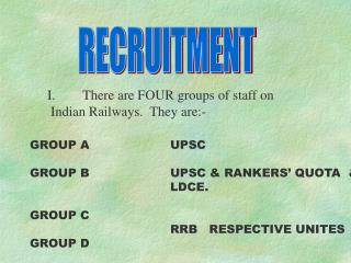 I. There are FOUR groups of staff on  Indian Railways.  They are:-