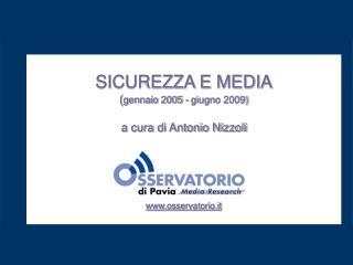 SICUREZZA E MEDIA gennaio 2005 - giugno 2009  a cura di Antonio Nizzoli     osservatorio.it