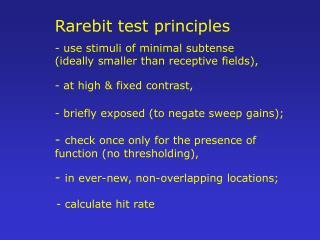 Rarebit test principles  use stimuli of minimal subtense ideally smaller than receptive fields,