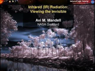 Infrared IR Radiation: Viewing the Invisible  Avi M. Mandell NASA Goddard
