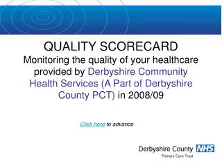 QUALITY SCORECARD Monitoring the quality of your healthcare provided by Derbyshire Community Health Services A Part of D