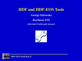 HDF and HDF-EOS Tools George Schwenke Raytheon STX schwenkerattler.gsfc.nasa