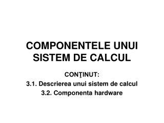 COMPONENTELE UNUI SISTEM DE CALCUL