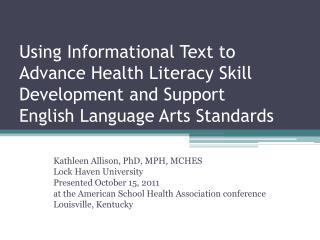 Using Informational Text to  Advance Health Literacy Skill Development and Support  English Language Arts Standards