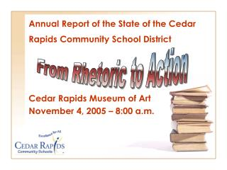 Annual Report of the State of the Cedar Rapids Community School District     Cedar Rapids Museum of Art November 4, 2005