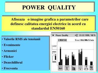 Afiseaza   o imagine grafica a parametrilor care definesc calitatea energiei electrice in acord cu standardul EN50160