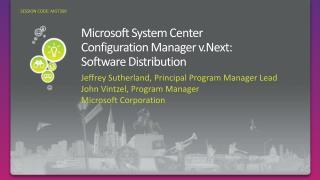 Microsoft System Center  Configuration Manager v.Next:  Software Distribution