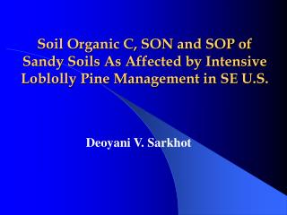 Soil Organic C, SON and SOP of Sandy Soils As Affected by Intensive Loblolly Pine Management in SE U.S.