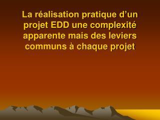 La r alisation pratique d un projet EDD une complexit  apparente mais des leviers communs   chaque projet