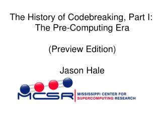 The History of Codebreaking, Part I:  The Pre-Computing Era  Preview Edition  Jason Hale