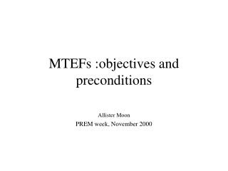 MTEFs :objectives and preconditions