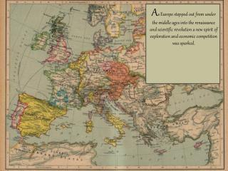 As Europe stepped out from under the middle ages into the renaissance and scientific revolution a new spirit of explorat