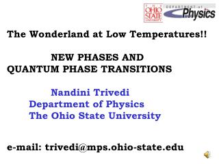 The Wonderland at Low Temperatures    NEW PHASES AND  QUANTUM PHASE TRANSITIONS       Nandini Trivedi    Department of P