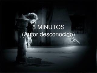 8 MINUTOS Autor desconocido