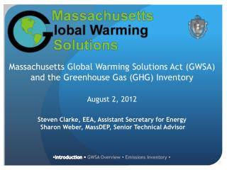 Massachusetts Global Warming Solutions Act GWSA and the Greenhouse Gas GHG Inventory   August 2, 2012  Steven Clarke, EE