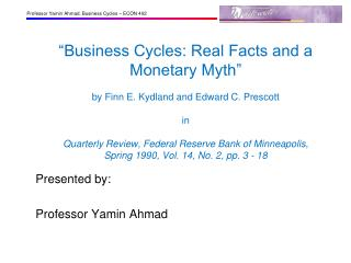 Business Cycles: Real Facts and a Monetary Myth   by Finn E. Kydland and Edward C. Prescott  in  Quarterly Review, Fede