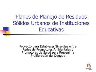Planes de Manejo de Residuos S lidos Urbanos de Instituciones Educativas