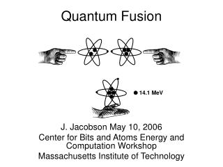 J. Jacobson May 10, 2006 Center for Bits and Atoms Energy and Computation Workshop Massachusetts Institute of Technology