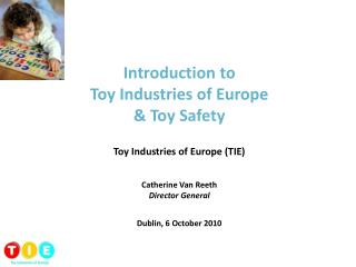 Introduction to  Toy Industries of Europe  Toy Safety  Toy Industries of Europe TIE   Catherine Van Reeth Director Gener