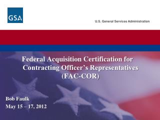 Federal Acquisition Certification for Contracting Officer s Representatives FAC-COR