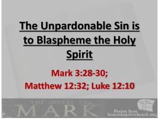 The Unpardonable Sin is to Blaspheme the Holy Spirit