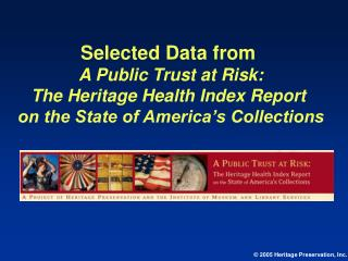 Selected Data from  A Public Trust at Risk: The Heritage Health Index Report  on the State of America s Collections