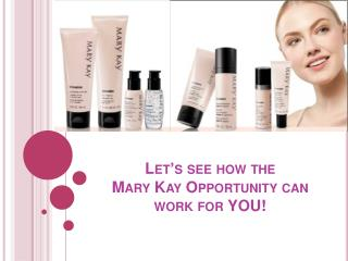 Let s see how the  Mary Kay Opportunity can work for YOU