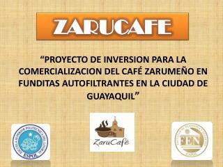 PROYECTO DE INVERSION PARA LA COMERCIALIZACION DEL CAF  ZARUME O EN FUNDITAS AUTOFILTRANTES EN LA CIUDAD DE GUAYAQUIL