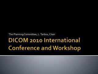 DICOM 2010 International Conference and Workshop