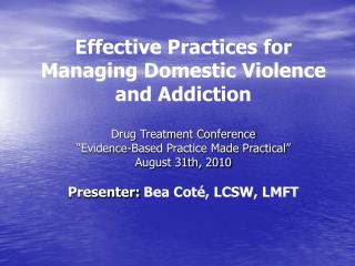 Effective Practices for Managing Domestic Violence and Addiction   Drug Treatment Conference  Evidence-Based Practice Ma
