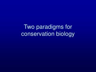Two paradigms for conservation biology