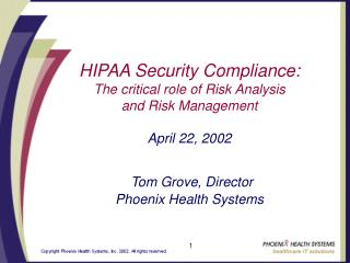 HIPAA Security Compliance: The critical role of Risk Analysis and Risk Management  April 22, 2002   Tom Grove, Director