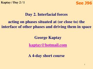 Day 2. Interfacial forces acting on phases situated at or close to the interface of other phases and driving them in spa