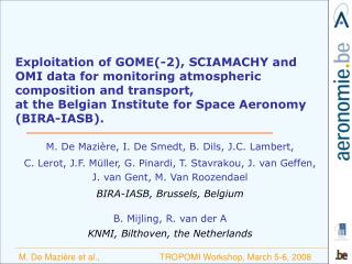 Exploitation of GOME-2, SCIAMACHY and OMI data for monitoring atmospheric composition and transport,  at the Belgian Ins