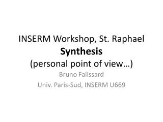 INSERM Workshop, St. Raphael Synthesis  personal point of view