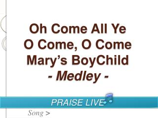 Oh Come All Ye O Come, O Come Mary s BoyChild - Medley -