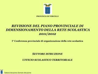PROVINCIA DI VERCELLI   REVISIONE DEL PIANO PROVINCIALE DI  DIMENSIONAMENTO DELLA RETE SCOLASTICA   2011