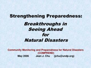 Strengthening Preparedness:   Breakthroughs in  Seeing Ahead  for  Natural Disasters  Community Monitoring and Preparedn